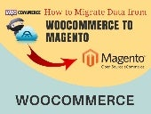 How to Migrate Data from WooCommerce to Magento eCommerce Store