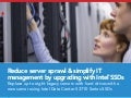 Reduce server sprawl & simplify IT management by upgrading with Intel SSDs - Infographic