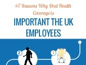 7 Reasons Why Oral Health Coverage is Important The UK Employees - #Infographic