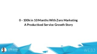0-100k in 10 Months With Zero Marketing - A Productised Service Growth Story