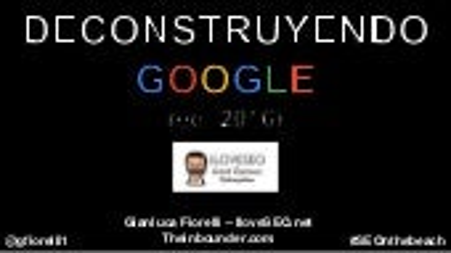 Deconstruyendo Google - Edición 2016