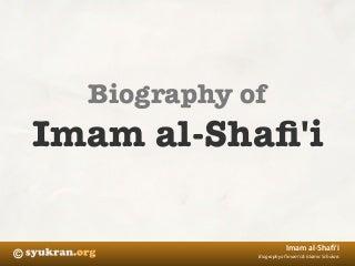 Biography Imam Syafi'i
