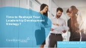 IS IT TIME TO RESHAPE YOUR LEADERSHIP DEVELOPMENT STRATEGY?