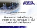 Were we Just Hacked? Applying Digital Forensic Techniques for your Industrial Control Systems