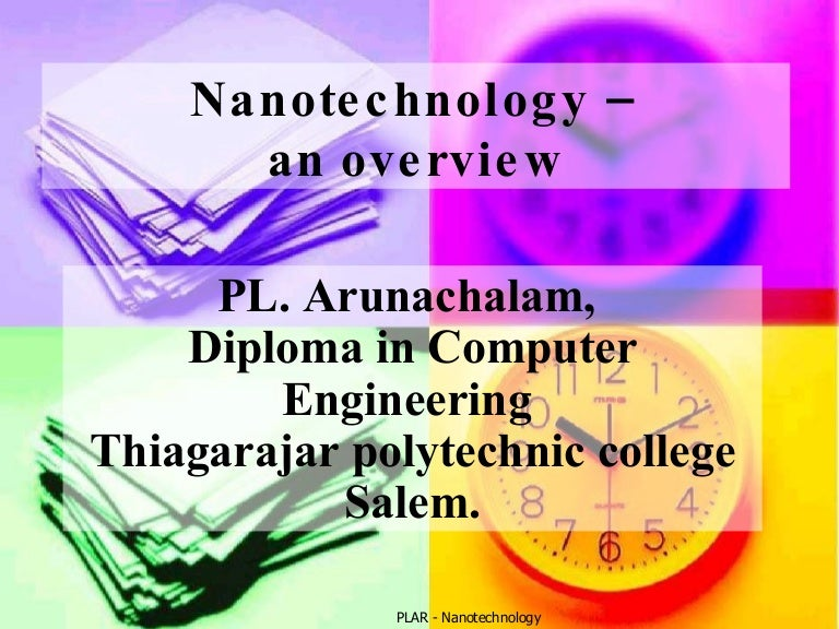 nanotechnology an overview Nanotechnology: a policy primer congressional research service 1 overview congress continues to demonstrate interest in and support for nanotechnology due to what many.