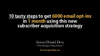 10 TASTY STEPS For Getting 6000 More Email Opt-ins In 1 Month Using A New Subscriber Acquisition Strategy