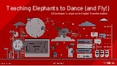 Teaching Elephants to Dance (and Fly!) A Developer's Journey to Digital Transformation