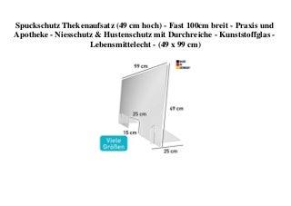 BIG PROMO Spuckschutz Thekenaufsatz (49 cm hoch) - Fast 100cm breit - Praxis und Apotheke - Niesschutz & Hustenschutz mit Durchreiche - Kunststoffglas - Lebensmittelecht - (49 x 99 cm)