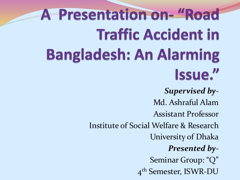 Road Traffic Accident in Bangladesh: An Alarming Issue