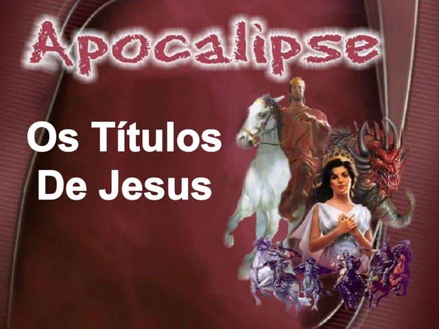 03 APOCALIPSE - Os Titulos de Jesus