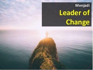 Menjadi Leader of Change