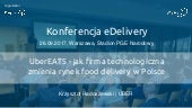 UberEATS - jak firma technologiczna zmienia rynek food delivery w Polsce. Krzysztof Radoszewski, Uber