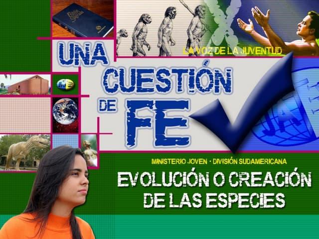 04 Evolucion o creacion - Una Cuestión de fe