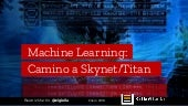 Machine learning: camino a Skynet #Bilbostack2018