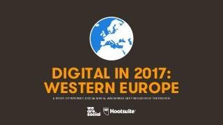 Digital in 2017: Western Europe