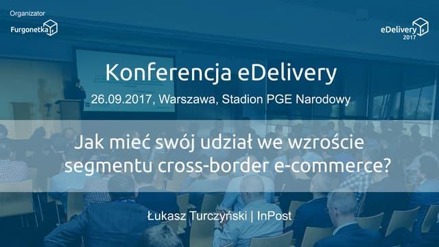 Jak mieć swój udział we wzroście segmentu cross-border e-Commerce? Łukasz Turczyński, InPost