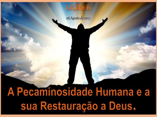 A Pecaminosidade Humana e a sua Restauração a Deus.