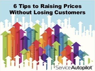 6 Tips to Raising Prices Without Losing Customers