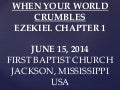 06 June 15, 2014 Ezekiel Chapter One, When Your World Crumbles