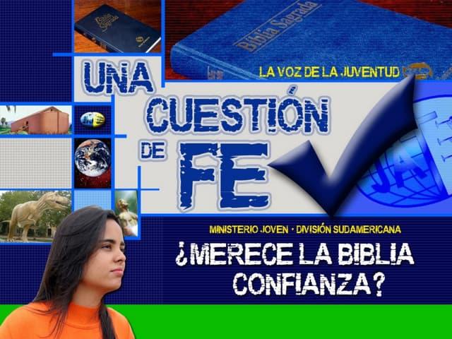 06 Merece la Biblia confianza - Una Cuestión de fe