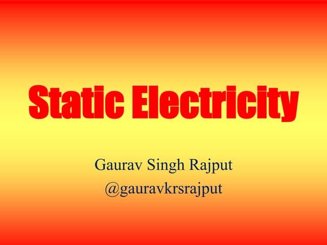 Static electricity I Source I Earthing I Static Discharge I Gaurav Singh Rajput