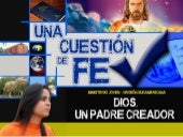 07 Dios padre creador - Una Cuestión de fe