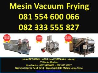 081 554 600 066 - 082 333 555 827, harga mesin vacuum frying di bandung, jual mesin vacuum frying di malang,