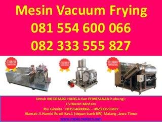 081 554 600 066 - 082 333 555 827, mesin vacuum frying mini, mesin vacuum frying atau mesin penggoreng hampa,