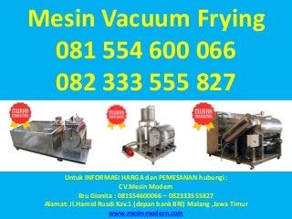 081 554 600 066 - 082 333 555 827, mesin vacuum frying murah, mesin vacuum frying pembuat keripik buah,