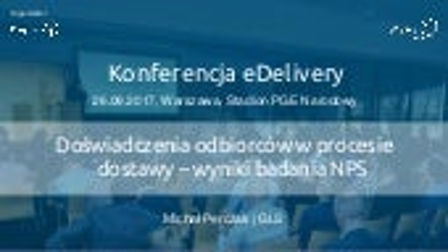 Doświadczenia odbiorców w procesie dostawy paczek - wyniki badania NPS. Michał Perczak, GLS Poland