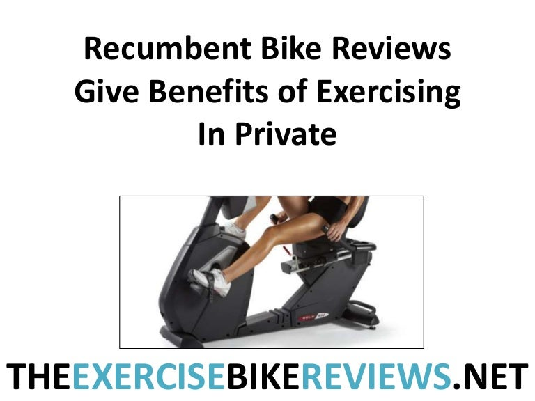 Recumbent Bike Reviews Give Benefits Of Exercising In Private