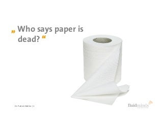 Who says paper is dead? Business model innovation in the media industry