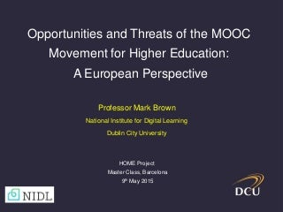 Presentation at 'How Europe Seizes the Opportunities Offered by MOOCs', HOME Project Pre-Conference Workshop, European Distance and e-Learning Network (EDEN) Conference, Barcelona, 9th June.