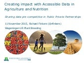 Creating impact with accessible data in agriculture and nutrition: sharing data pre-competitive in public private partnerships