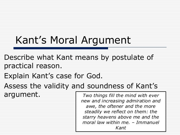 explain kant s moral argument essay example Description and explanation of the major themes of immanuel kant (1724-1804) this accessible literary criticism is perfect for anyone faced with immanuel kant (1724-1804) essays, papers, tests, exams, or for anyone who needs to create a immanuel kant (1724-1804) lesson plan.