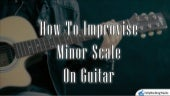 How to improvise on guitar using the minor scale?