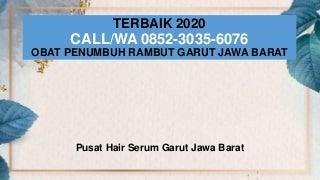TERBAIK 2020, CALL/WA 0852-3035-6076, Obat Penumbuh Rambut Garut Jawa Barat