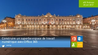 1 Construire un superbe espace de travail numérique avec Office 365