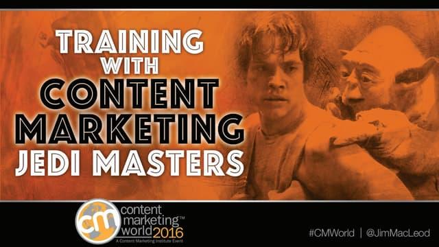 Content Marketing World: Training with Content Marketing Jedi Masters #CMWorld