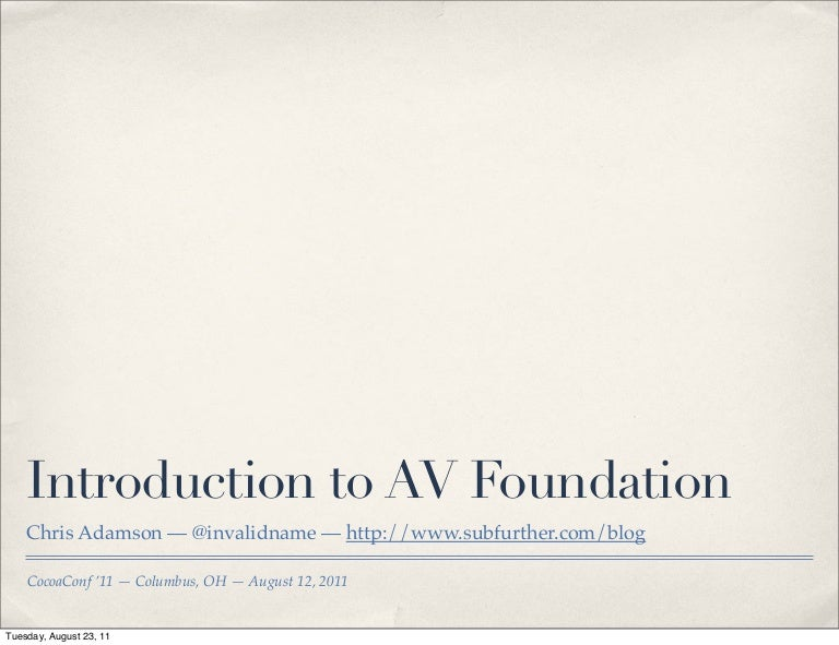 Introduction to AV Foundation (CocoaConf, Aug '11)