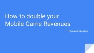 How to Double Your Mobile Games Revenue in 1 Day