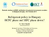 Refrigeration Policy in Hungary - HCFC phase out? HFC phase down?