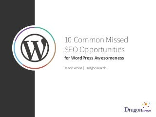 10 Commonly Missed SEO Opportunities For WordPress Awesomeness