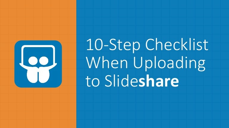 STOP! VIEW THIS! 10-Step Checklist When Uploading to Slideshare