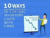 10 Ways To Control Inventory Costs With CMMS Presentation