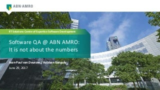 EXTENT-2017: Software QA at ABN AMRO: It is Not about the Numbers