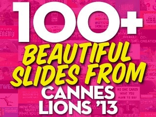 100 Beautiful Slides from #CannesLions 2013