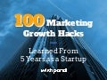 100 Marketing Growth Hacks Learned From 5 Years as a Startup