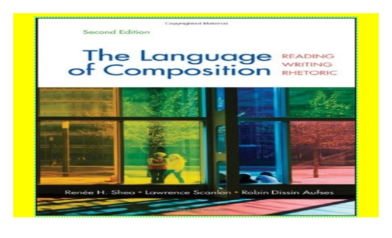 The Language Of Composition Reading Writing Rhetoric Download
