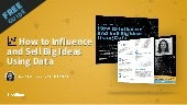 How to Influence and Sell Big Ideas Using Data